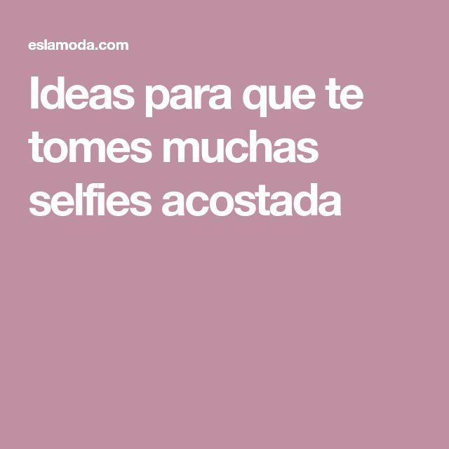 Ideas para que te tomes muchas selfies acostada