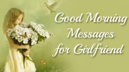 Romantic good morning wishes for girlfriend are sent to wish the loving girlfriend a bright start to a new day.
