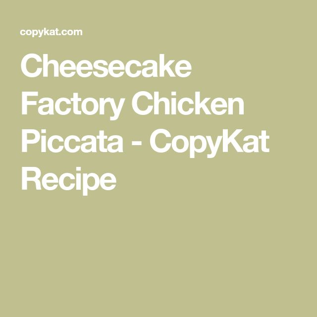 Cheesecake Factory Chicken Piccata - CopyKat Recipe