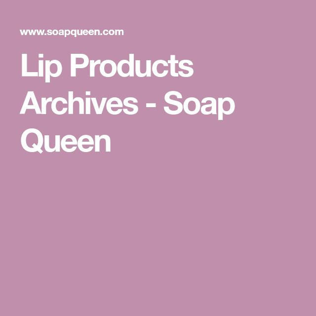 Lip Products Archives - Soap Queen