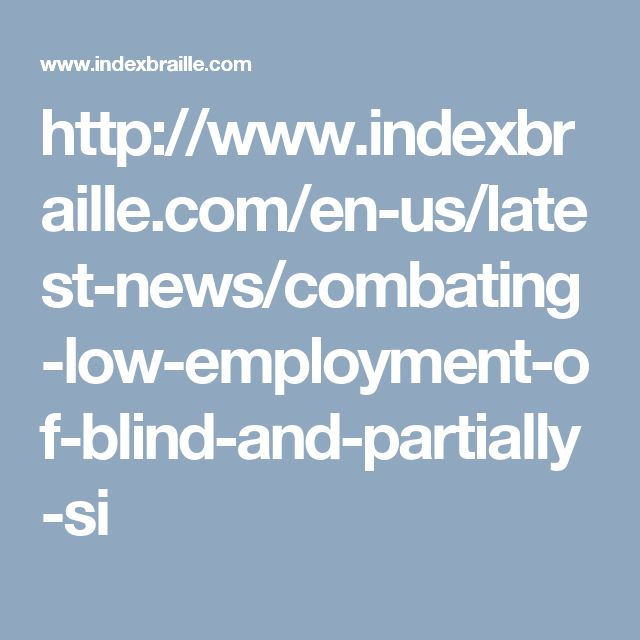 http://www.indexbraille.com/en-us/latest-news/combating-low-employment-of-blind-and-partially-si