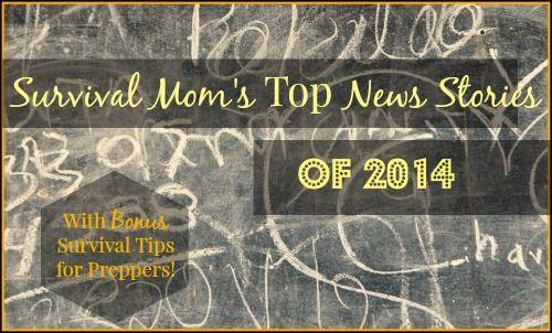 Survival Mom's Top News Stories of 2014 | via www.TheSurvivalMom.com