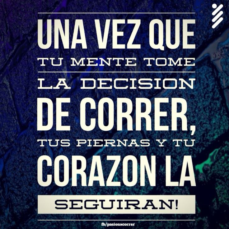 Una vez que tu mente tome la decisión de correr, tus piernas y tu corazón la seguirán!. #Corre #Motivación #Running
