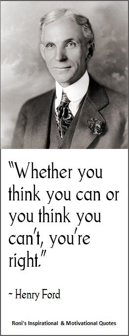 "Henry Ford: ""Whether you think you can, or you think you can't--you're right"" #recovery #inspiration *Hint: You CAN. Don't listen to the inner bullies that tell you otherwise. (Favorite Quotes)"