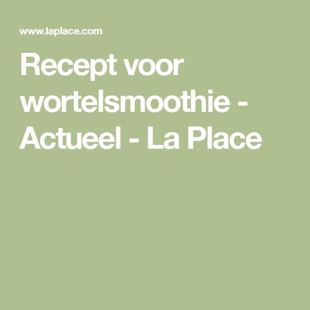 Recept voor wortelsmoothie - Actueel - La Place