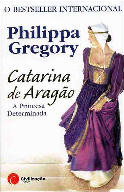 """""""Catarina de Aragão - A Princesa Determinada"""", Phillipa Gregory  (Saga Tudor #1)"""