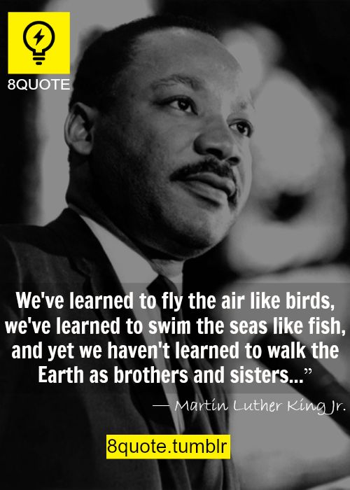 Martin Luther King Jr. http://foxyj26.tumblr.com/post/52464993836/martin-luther-king-jr-quotes