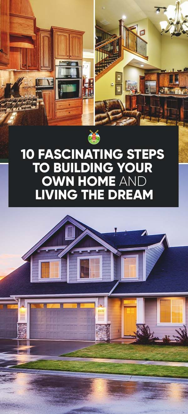 10 Achievable Steps To Building Your Own Home And Living The Dream Build Your Own House Building A House Design Your Own Home