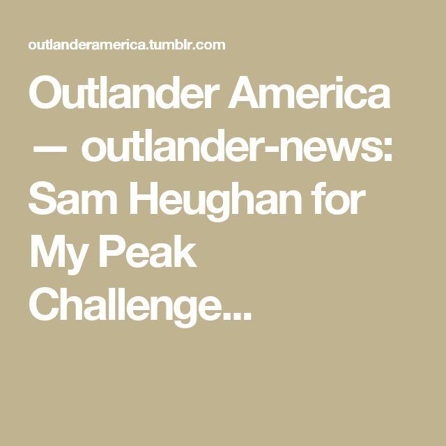 Outlander America — outlander-news: Sam Heughan for My Peak Challenge...