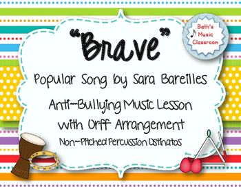 "This popular hit, ""Brave,"" was written by Sara Bareilles and Jack Antonoff. It can be a great listening and dancing song/activity. It is also great to use in an anti-bullying lesson/unit. Several simple non-pitched percussion ostinatos are written to accompany each section."