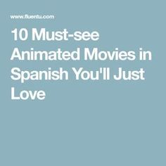 10 Must-see Animated Movies in Spanish You'll Just Love