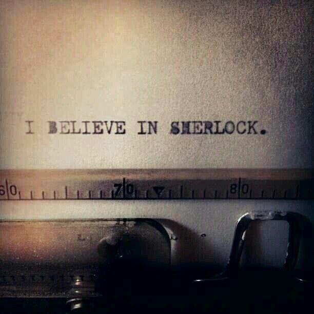I believe in Sherlock.