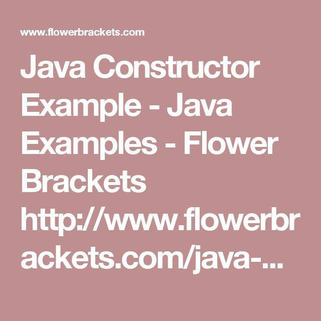 Java Constructor Example - Java Examples - Flower Brackets http://www.flowerbrackets.com/java-constructor-example/