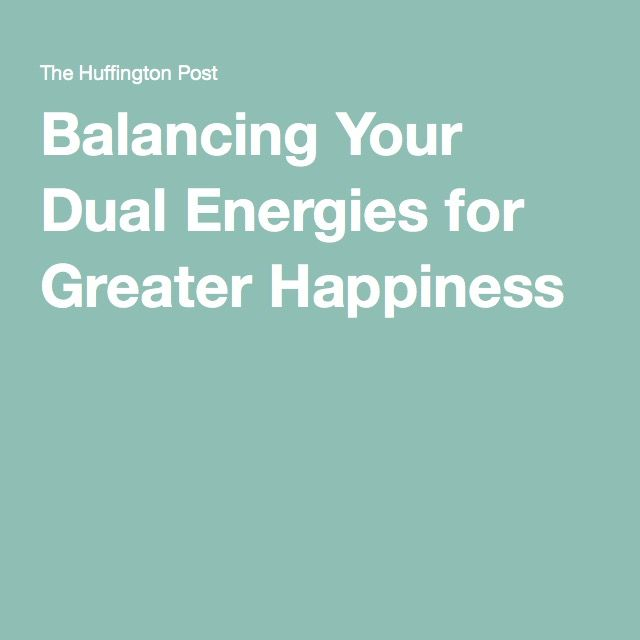 Balancing Your Dual Energies for Greater Happiness