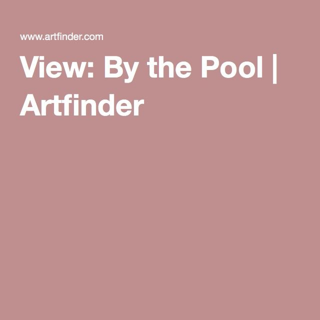 View: By the Pool | Artfinder
