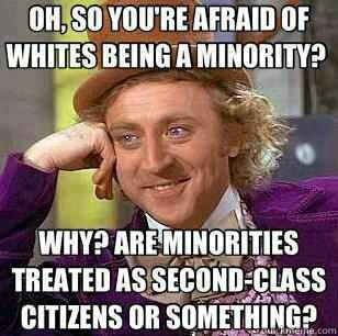 oh, so you're afraid of whites being a minority?