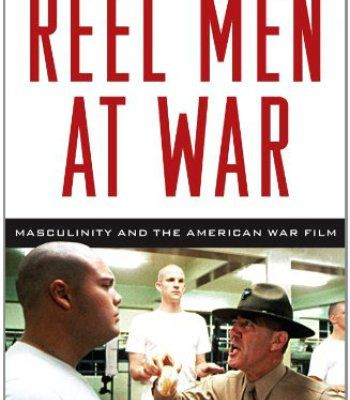 Reel Men at War: Masculinity and the American War Film PDF
