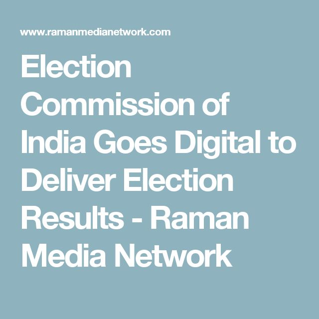 Election Commission of India Goes Digital to Deliver Election Results - Raman Media Network