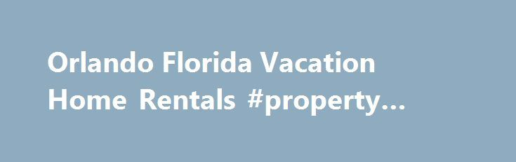 Orlando Florida Vacation Home Rentals #property #finder http://renta.remmont.com/orlando-florida-vacation-home-rentals-property-finder/  #homes for rent in orlando # Orlando Vacation Homesminutes from Disney! Walt Disney World. Sea World. Universal Studios. All of them just minutes away –when you stay in one of our beautiful Florida Spirit vacation homes! Our vacation rentals deliver the highest value with comfortable and spacious accommodations for everyone in the family. Vacations…
