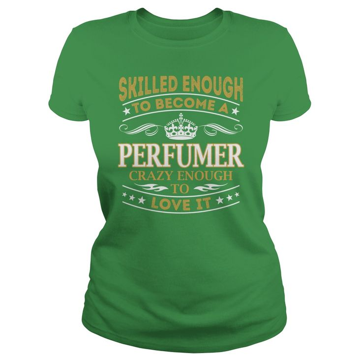Skilled Enough to Become a Perfumer Crazy Enough to Love It Job Shirts #gift #ideas #Popular #Everything #Videos #Shop #Animals #pets #Architecture #Art #Cars #motorcycles #Celebrities #DIY #crafts #Design #Education #Entertainment #Food #drink #Gardening #Geek #Hair #beauty #Health #fitness #History #Holidays #events #Home decor #Humor #Illustrations #posters #Kids #parenting #Men #Outdoors #Photography #Products #Quotes #Science #nature #Sports #Tattoos #Technology #Travel #Weddings #Women