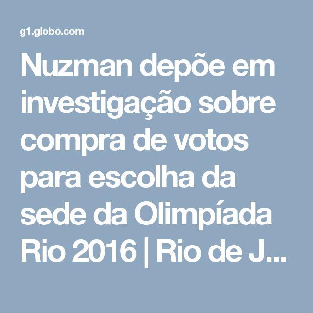 Nuzman depõe em investigação sobre compra de votos para escolha da sede da Olimpíada Rio 2016 | Rio de Janeiro | G1
