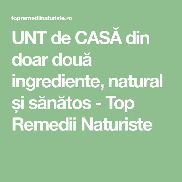UNT de CASĂ din doar două ingrediente, natural și sănătos - Top Remedii Naturiste