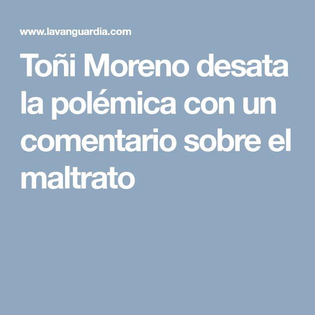 Toñi Moreno desata la polémica con un comentario sobre el maltrato