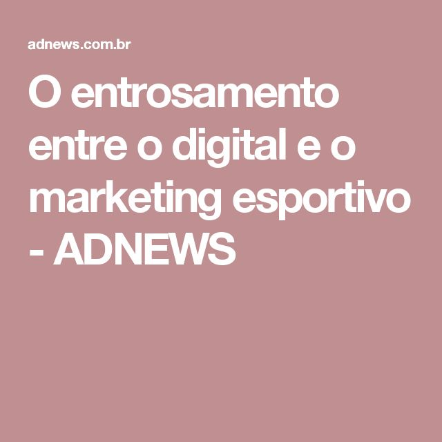 O entrosamento entre o digital e o marketing esportivo - ADNEWS