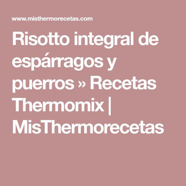 Risotto integral de espárragos y puerros » Recetas Thermomix | MisThermorecetas