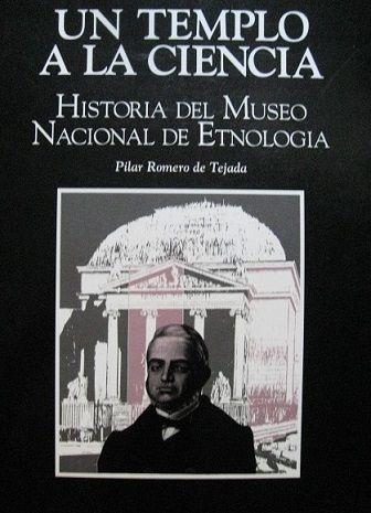 Un templo a la ciencia : historia del Museo Nacional de Etnología / Pilar Romero de Tejada y Picatoste. Madrid : Dirección General de Bellas Artes y Archivos, D.L. 1992