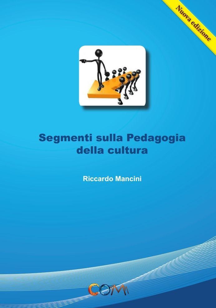 Segmenti Sulla Pedagogia della Cultura Autore: Riccardo Mancini