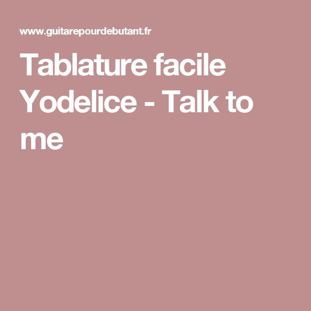 Tablature facile Yodelice - Talk to me