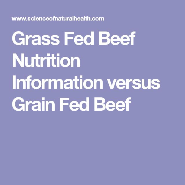 Grass Fed Beef Nutrition Information versus Grain Fed Beef