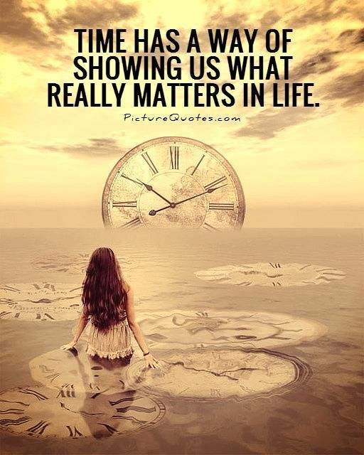 Time has a way of showing us what really matters in life