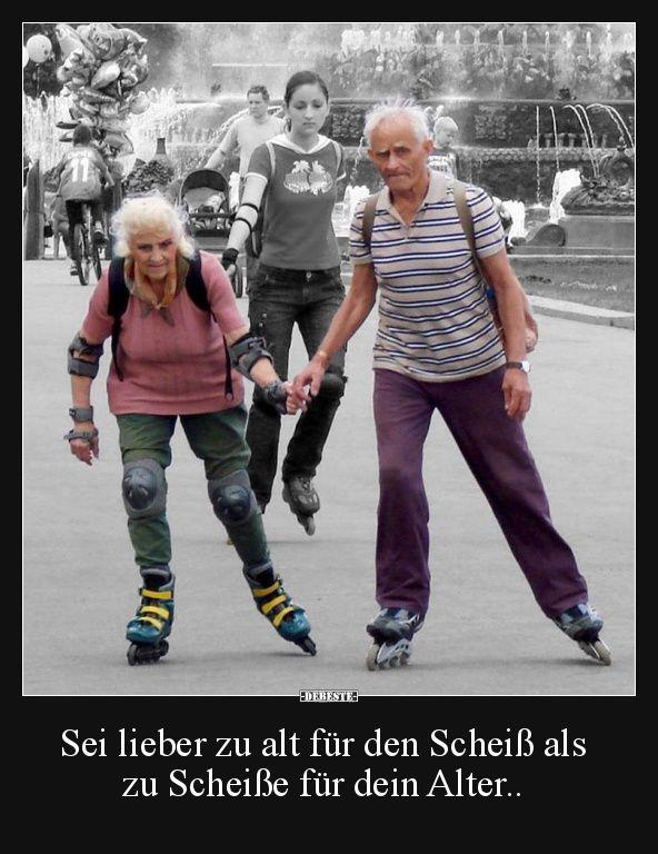 Sei lieber zu alt für den... | Lustige Bilder, Sprüche, Witze, echt lustig