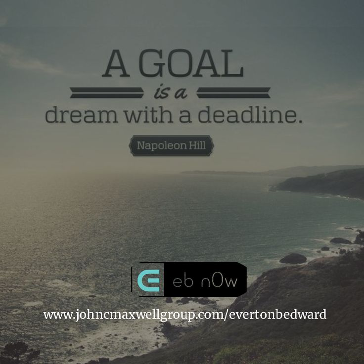 """""""A Goal is a dream with a deadline"""".  Napoleon Hill"""