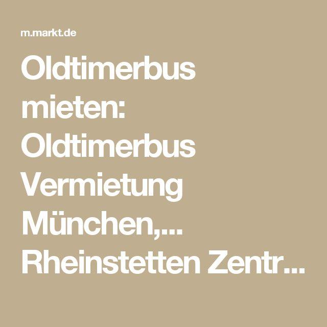Oldtimerbus mieten: Oldtimerbus Vermietung München,... Rheinstetten Zentrum | m.markt.de (8a878304)