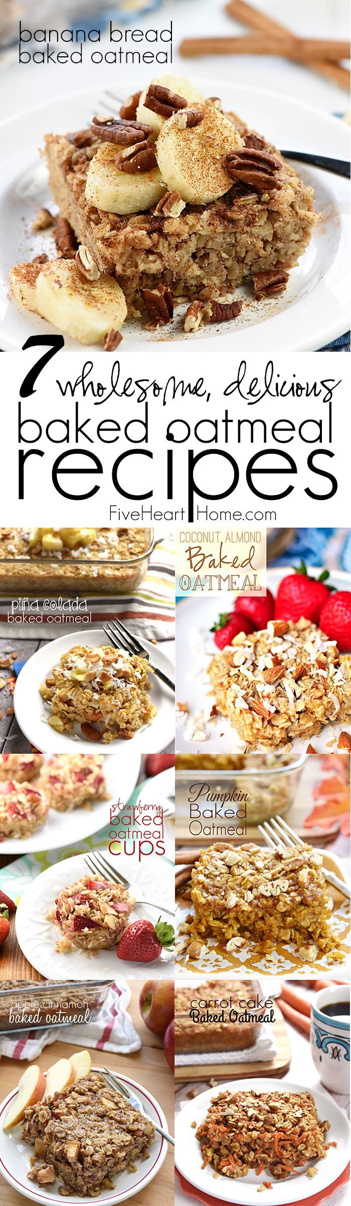 7 Wholesome, Delicious Baked Oatmeal Recipes ~ enjoy baked oatmeal for breakfast in a variety of tasty flavors, including Banana Bread, Piña Colada, Coconut Almond, Strawberry, Pumpkin, Apple Cinnamon, and Carrot Cake! | FiveHeartHome.com