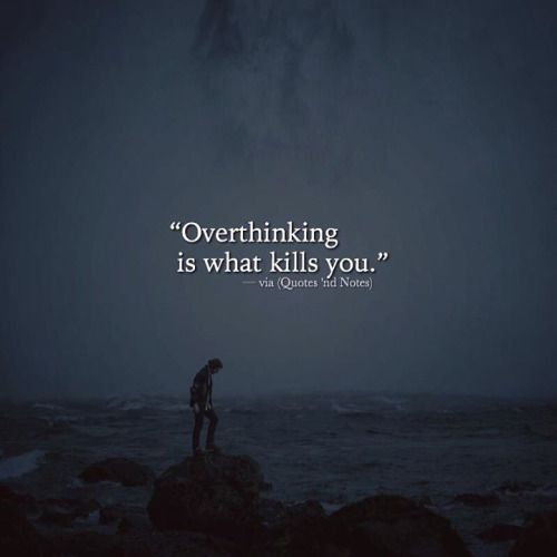 Overthinking is what kills you. —via http://ift.tt/2eY7hg4