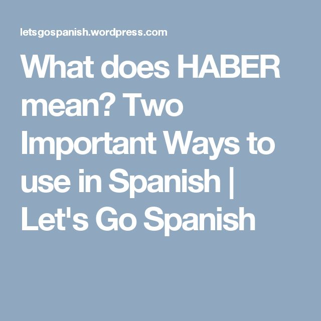 What does HABER mean? Two Important Ways to use in Spanish   Let's Go Spanish