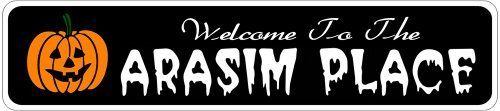 ARASIM PLACE Lastname Halloween Sign - Welcome to Scary Decor, Autumn, Aluminum - 4 x 18 Inches by The Lizton Sign Shop. $12.99. Aluminum Brand New Sign. Rounded Corners. 4 x 18 Inches. Predrillied for Hanging. Great Gift Idea. ARASIM PLACE Lastname Halloween Sign - Welcome to Scary Decor, Autumn, Aluminum 4 x 18 Inches - Aluminum personalized brand new sign for your Autumn and Halloween Decor. Made of aluminum and high quality lettering and graphics. Made to last for years outd...