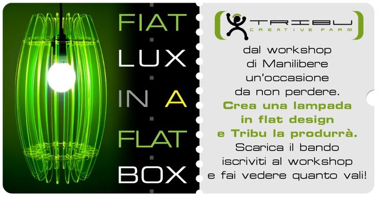 """Tribu lancia la sfida ai progettisti, artisti e designer, che parteciperanno al workshop """"FIAT LUX IN A FLAT BOX"""" in programma il giorno 12 aprile 2013 presso lo Spazio Tribu di via Pitteri 10 a Milano.  Il contest è aperto anche ai makers che parteciperanno al workshop MAKE YOURSELF di maketank.it che aprirà la giornata."""