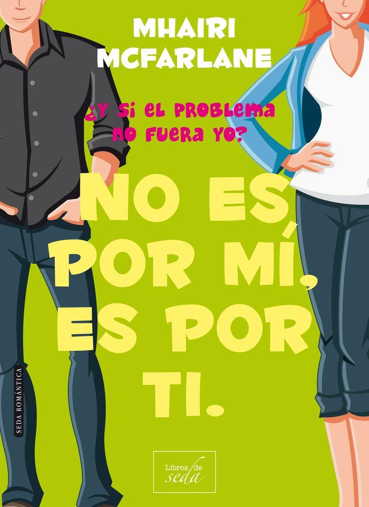 No Es Por Mi, Es Por Ti. De Mhairi McFarlane
