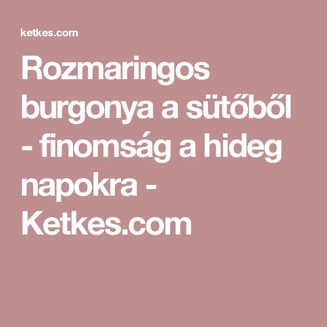 Rozmaringos burgonya a sütőből - finomság a hideg napokra - Ketkes.com