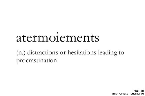 "pronunciation | 'a-ter-""mwa-men         atermoiements, french, noun, this was my favorite extracurricular activity, distraction, distractions, distractions leading to procrastination, resulting in procrastination, procrastination, hesitation, school, college, high school, hashtag life, words, word, definitions, definition, otherwordly, other-wordly, A,"
