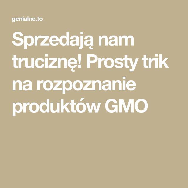 Sprzedają nam truciznę! Prosty trik na rozpoznanie produktów GMO