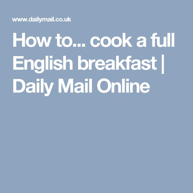 How to... cook a full English breakfast | Daily Mail Online