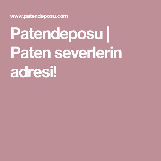 Patendeposu | Paten severlerin adresi!