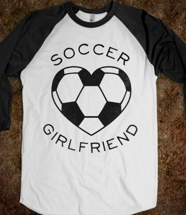 Soccer Girlfriend (Baseball Tee)! Will need this if i ever have a boyfriend that plays soccer ;)