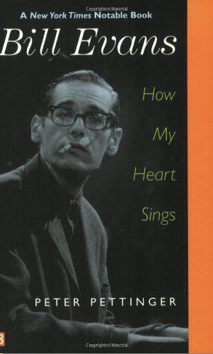 Bill Evans: How My Heart Sings by Mr. Peter Pettinger